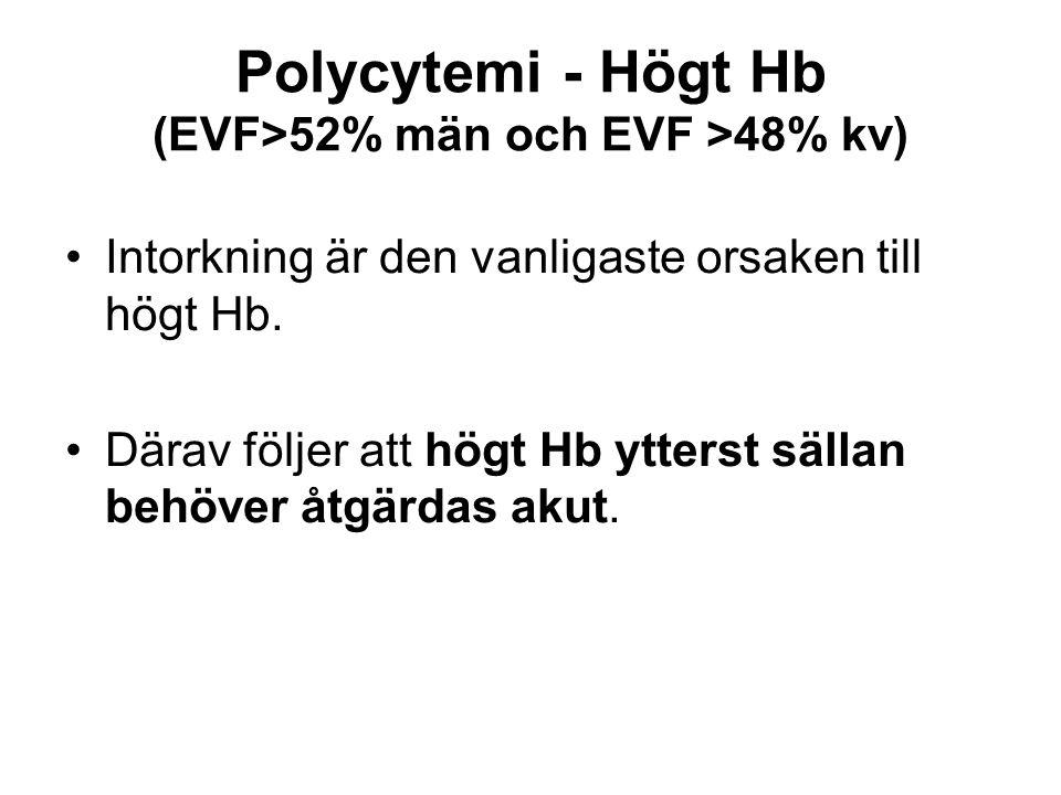 Polycytemi - Högt Hb (EVF>52% män och EVF >48% kv) Intorkning är den vanligaste orsaken till högt Hb.