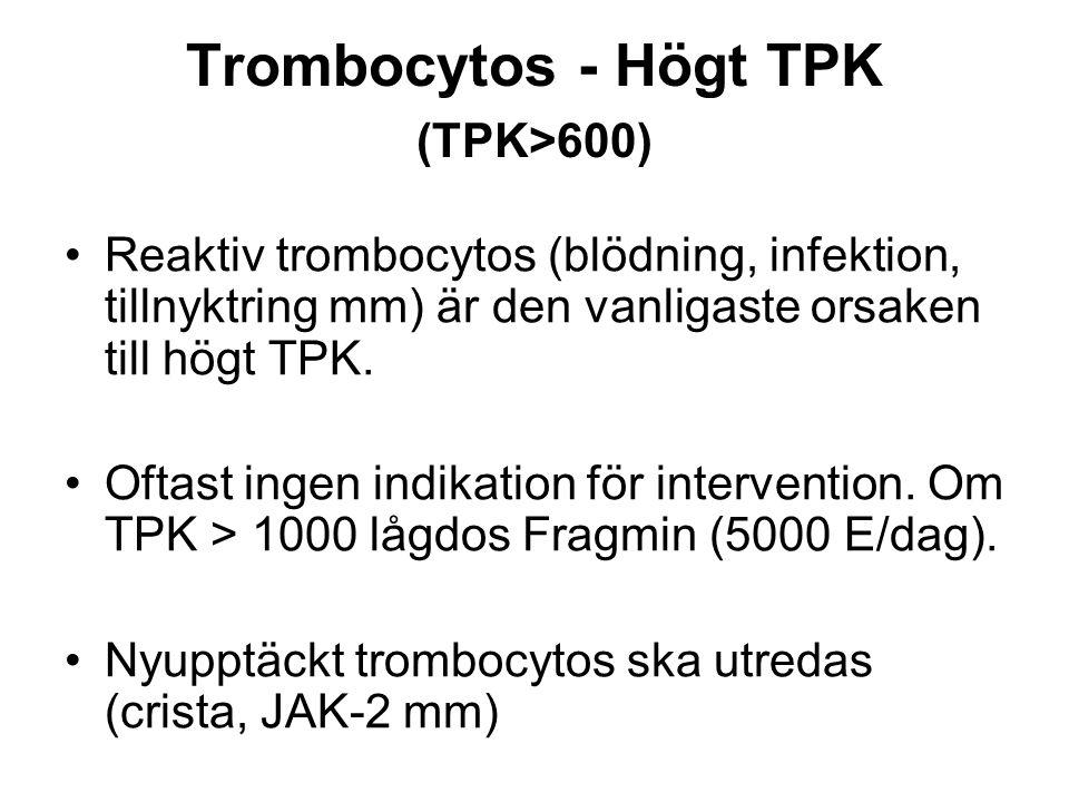 Trombocytos - Högt TPK (TPK>600) Reaktiv trombocytos (blödning, infektion, tillnyktring mm) är den vanligaste orsaken till högt TPK.