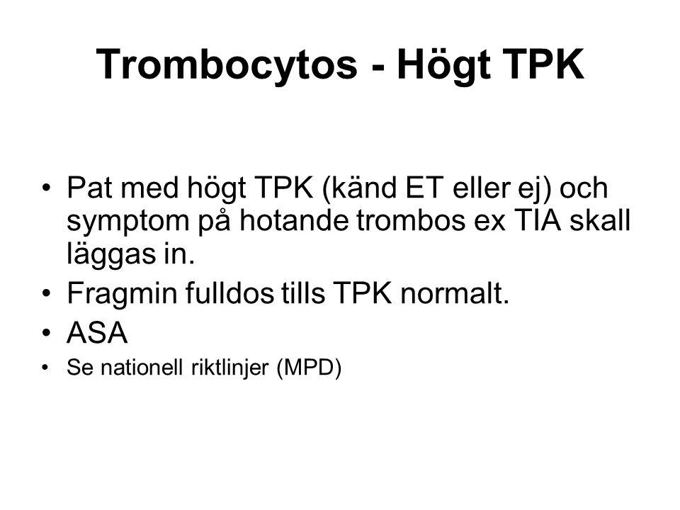 Trombocytos - Högt TPK Pat med högt TPK (känd ET eller ej) och symptom på hotande trombos ex TIA skall läggas in.