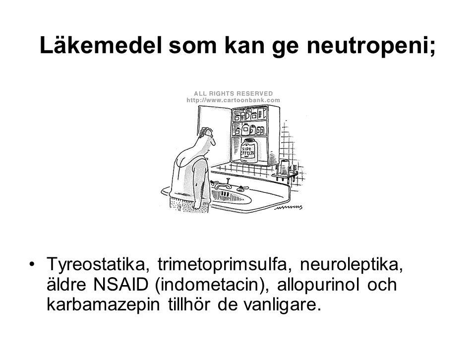 Läkemedel som kan ge neutropeni; Tyreostatika, trimetoprimsulfa, neuroleptika, äldre NSAID (indometacin), allopurinol och karbamazepin tillhör de vanligare.