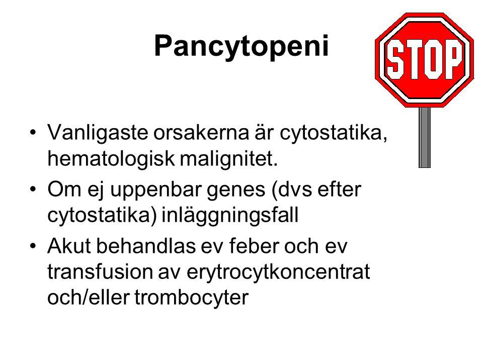 Pancytopeni Vanligaste orsakerna är cytostatika, hematologisk malignitet.