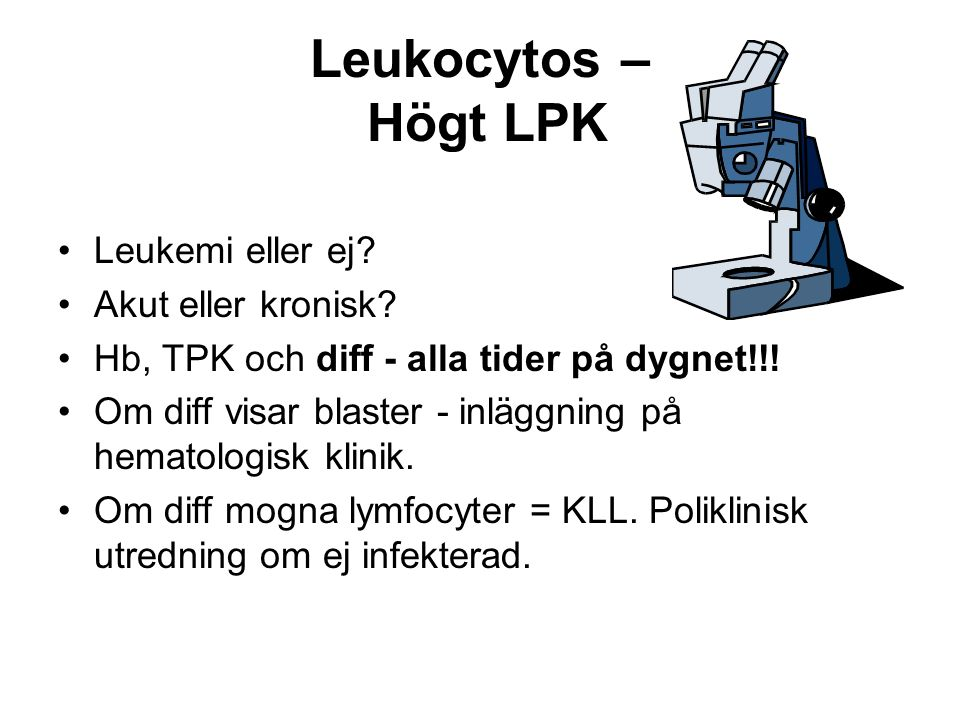 Leukocytos – Högt LPK Leukemi eller ej. Akut eller kronisk.