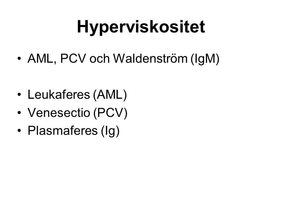 Hyperviskositet AML, PCV och Waldenström (IgM) Leukaferes (AML) Venesectio (PCV) Plasmaferes (Ig)