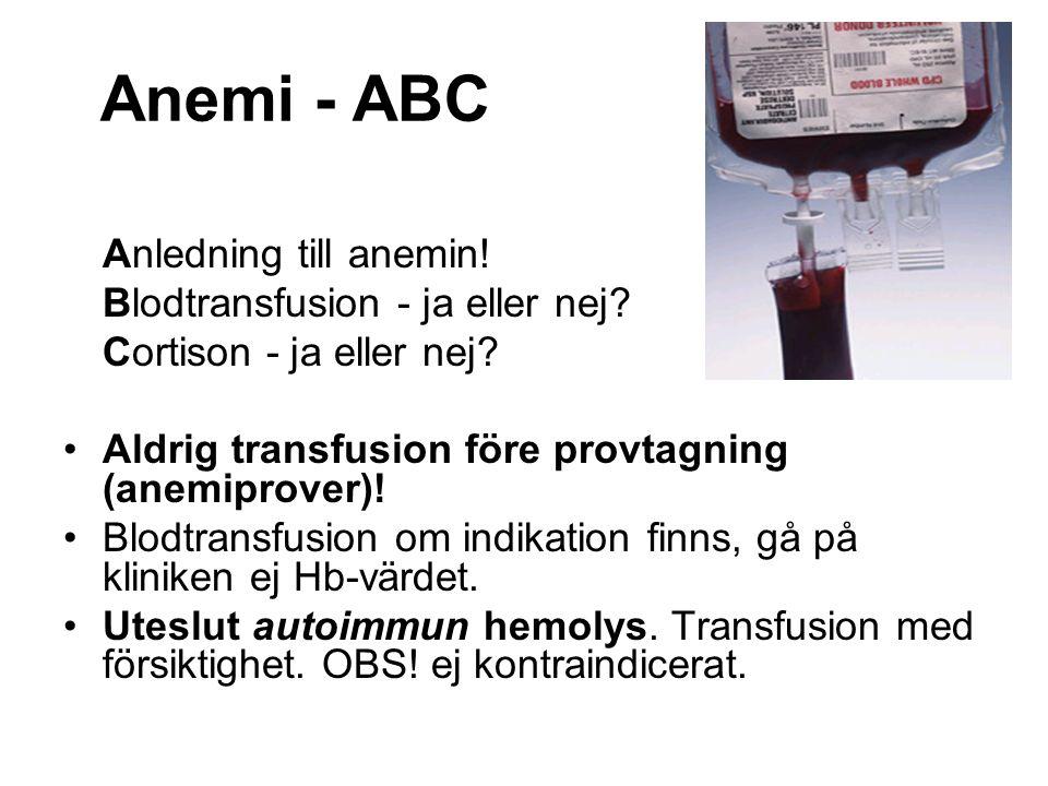 Anemi - ABC Anledning till anemin. Blodtransfusion - ja eller nej.