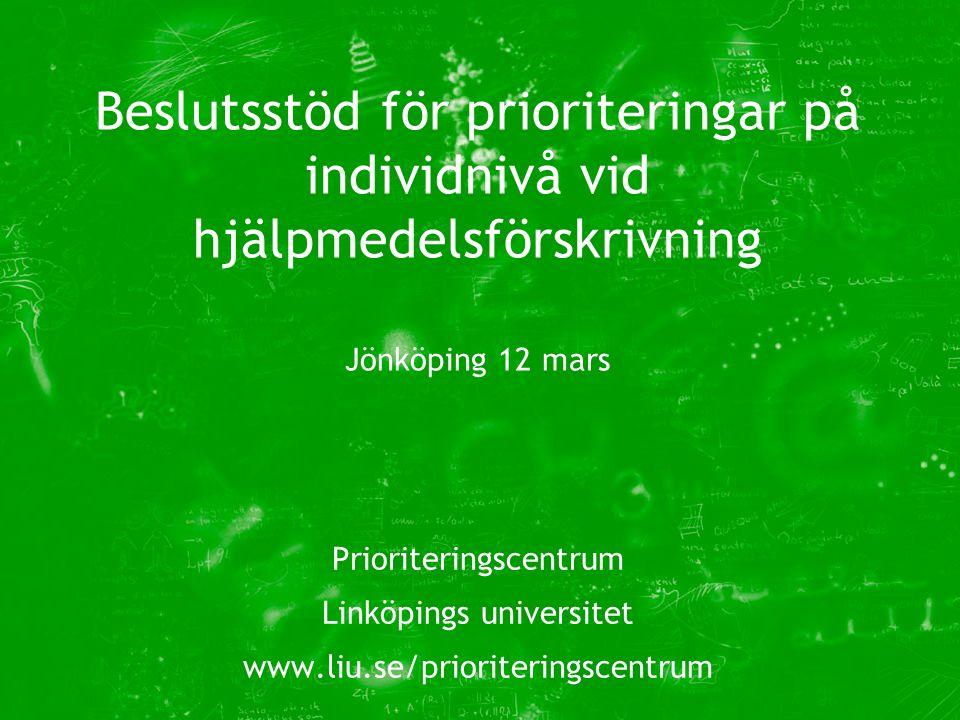 Prioriteringscentrum Linköpings universitet www.liu.se/prioriteringscentrum Beslutsstöd för prioriteringar på individnivå vid hjälpmedelsförskrivning Jönköping 12 mars