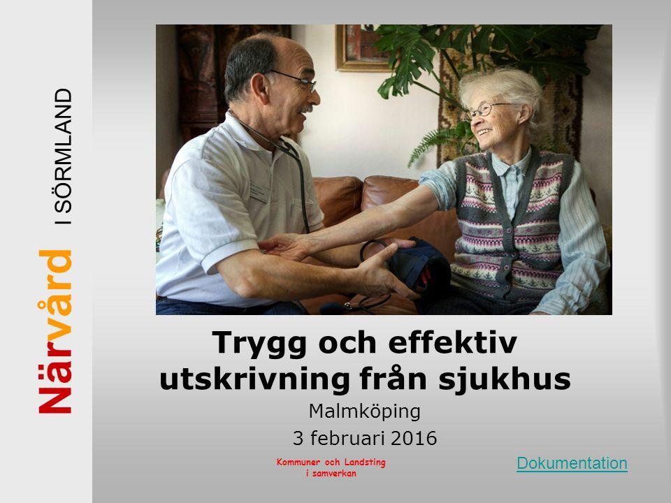 När vård I SÖRMLAND Kommuner och Landsting i samverkan Trygg och effektiv utskrivning från sjukhus Malmköping 3 februari 2016 Dokumentation