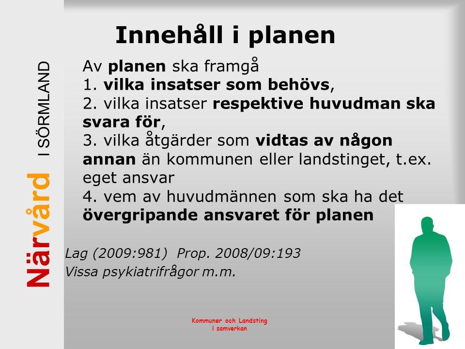 När vård I SÖRMLAND Kommuner och Landsting i samverkan Innehåll i planen Av planen ska framgå 1. vilka insatser som behövs, 2. vilka insatser respekti