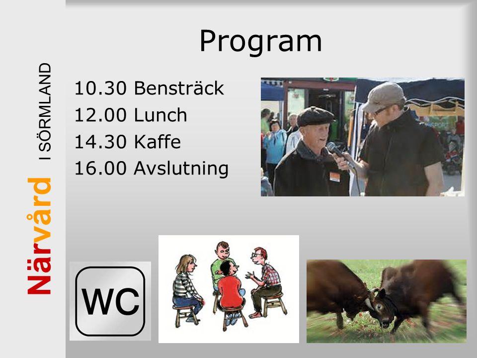 När vård I SÖRMLAND Kommuner och Landsting i samverkan Program 10.30 Bensträck 12.00 Lunch 14.30 Kaffe 16.00 Avslutning