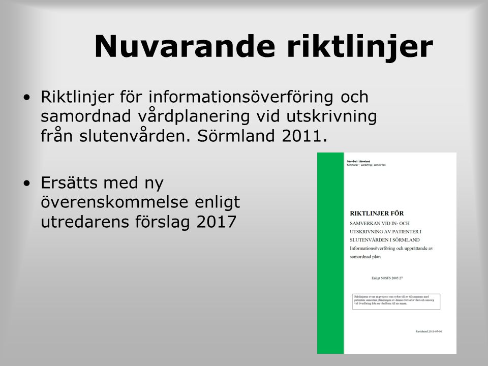 Nuvarande riktlinjer Riktlinjer för informationsöverföring och samordnad vårdplanering vid utskrivning från slutenvården. Sörmland 2011. Ersätts med n