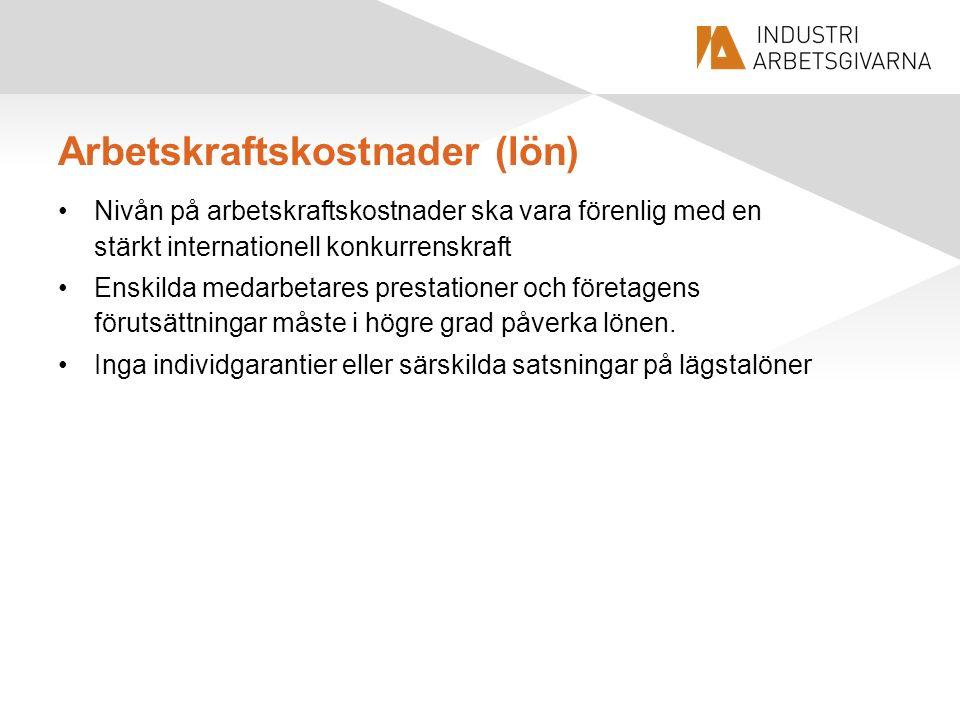 Arbetskraftskostnader (lön) Nivån på arbetskraftskostnader ska vara förenlig med en stärkt internationell konkurrenskraft Enskilda medarbetares prestationer och företagens förutsättningar måste i högre grad påverka lönen.