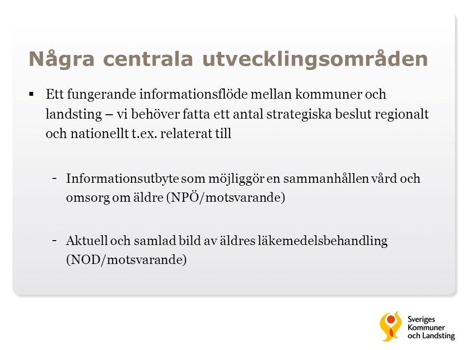 Några centrala utvecklingsområden  Ett fungerande informationsflöde mellan kommuner och landsting – vi behöver fatta ett antal strategiska beslut regionalt och nationellt t.ex.