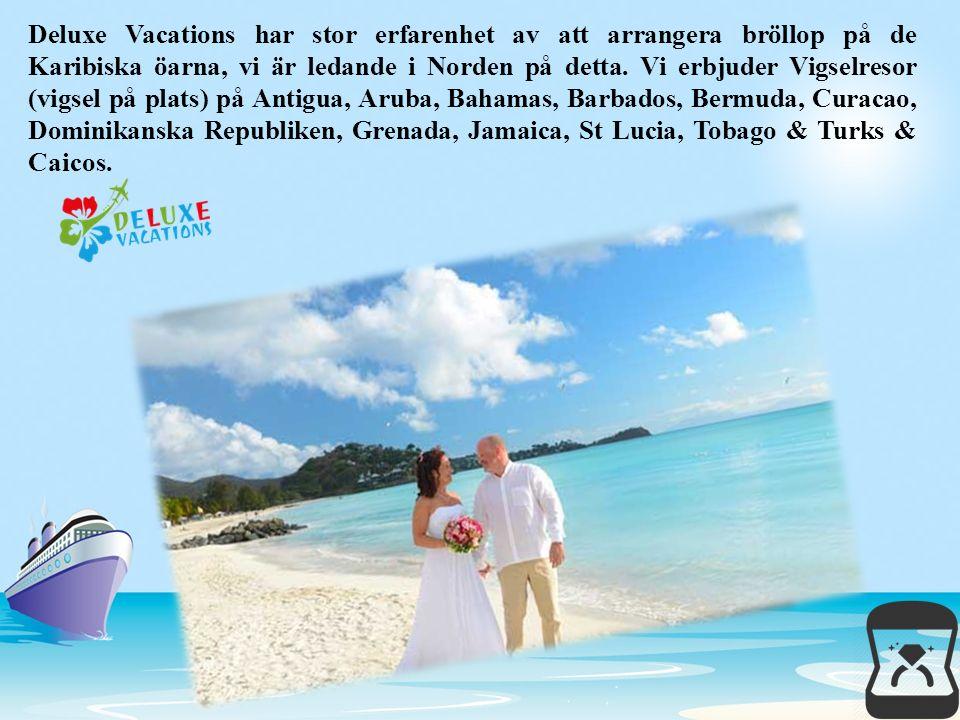 Deluxe Vacations har stor erfarenhet av att arrangera bröllop på de Karibiska öarna, vi är ledande i Norden på detta. Vi erbjuder Vigselresor (vigsel