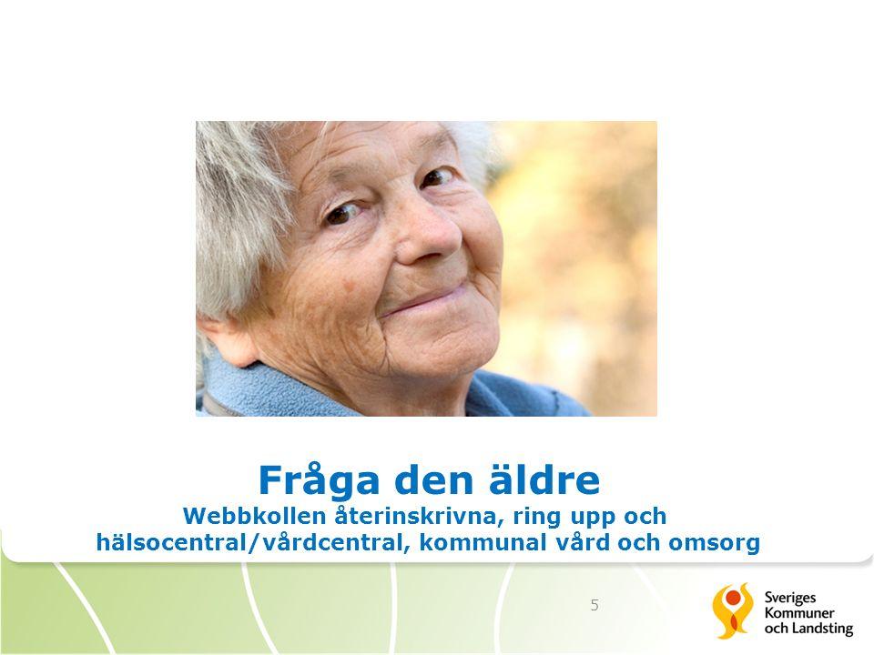 5 Fråga den äldre Webbkollen återinskrivna, ring upp och hälsocentral/vårdcentral, kommunal vård och omsorg