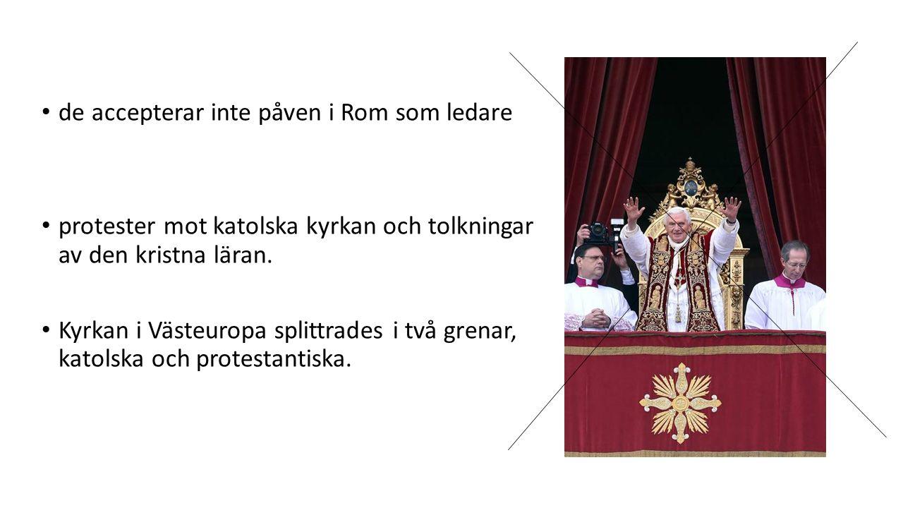 de accepterar inte påven i Rom som ledare protester mot katolska kyrkan och tolkningar av den kristna läran.