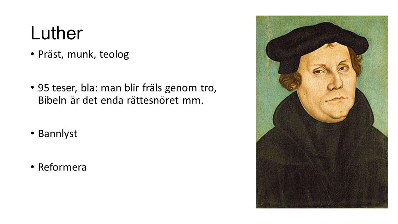 Luther Präst, munk, teolog 95 teser, bla: man blir fräls genom tro, Bibeln är det enda rättesnöret mm.