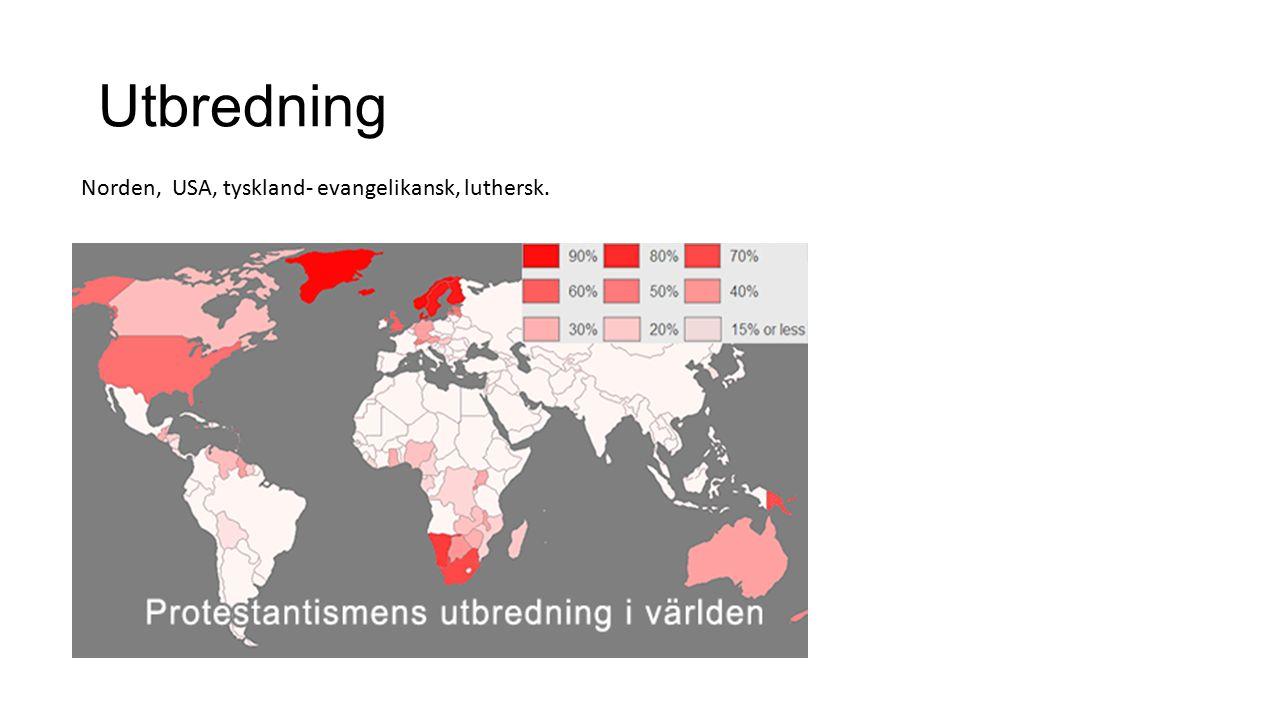 Utbredning Norden, USA, tyskland- evangelikansk, luthersk.