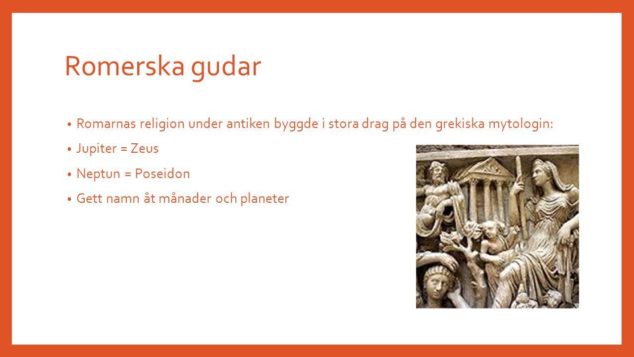 Romerska gudar Romarnas religion under antiken byggde i stora drag på den grekiska mytologin: Jupiter = Zeus Neptun = Poseidon Gett namn åt månader och planeter