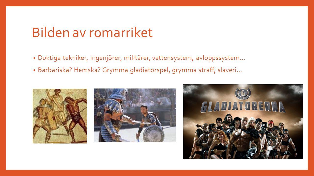 Bilden av romarriket Duktiga tekniker, ingenjörer, militärer, vattensystem, avloppssystem… Barbariska.
