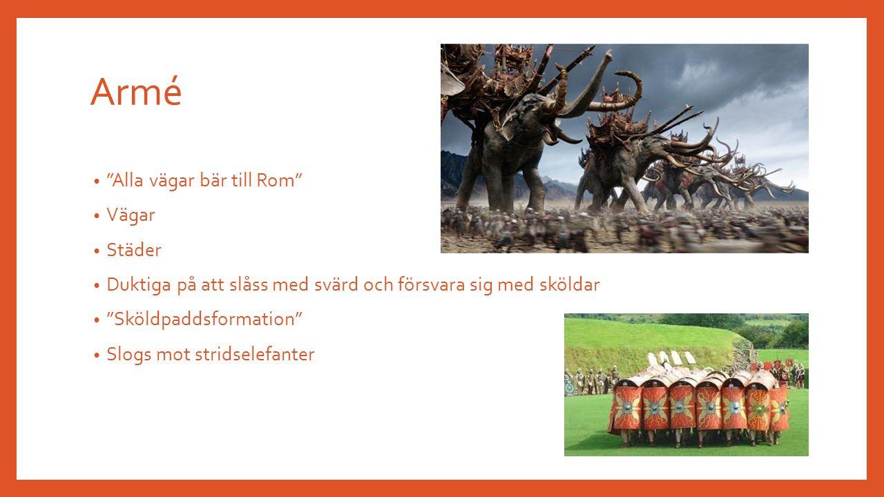 Armé Alla vägar bär till Rom Vägar Städer Duktiga på att slåss med svärd och försvara sig med sköldar Sköldpaddsformation Slogs mot stridselefanter