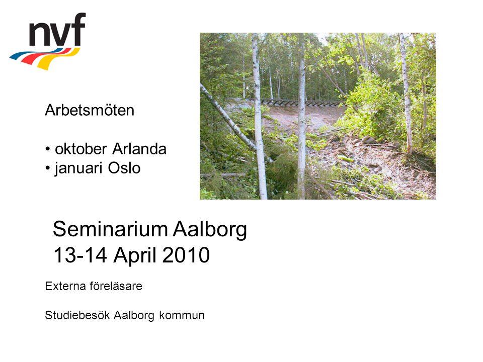Seminarium Aalborg 13-14 April 2010 Externa föreläsare Studiebesök Aalborg kommun Arbetsmöten oktober Arlanda januari Oslo