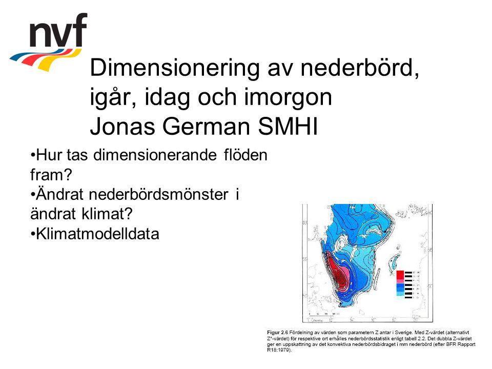 Dimensionering av nederbörd, igår, idag och imorgon Jonas German SMHI Hur tas dimensionerande flöden fram.
