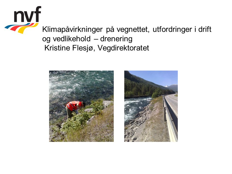 Klimapåvirkninger på vegnettet, utfordringer i drift og vedlikehold – drenering Kristine Flesjø, Vegdirektoratet