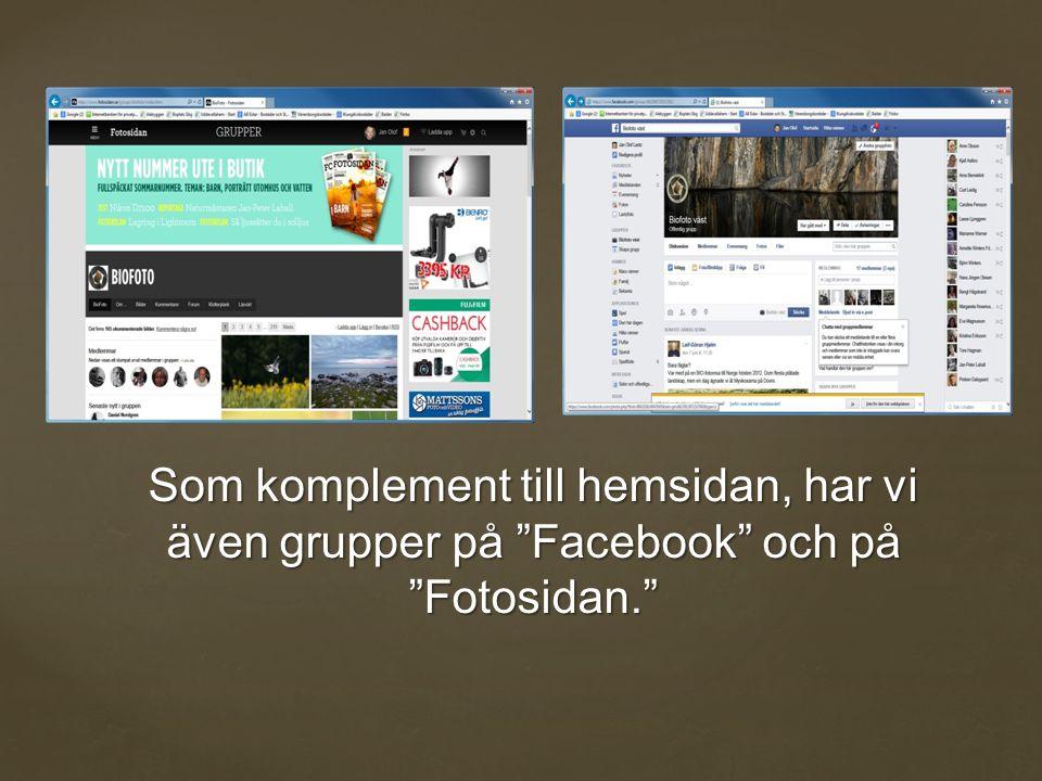 Som komplement till hemsidan, har vi även grupper på Facebook och på Fotosidan.