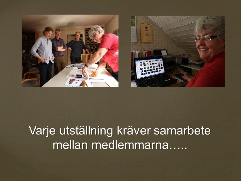 Varje utställning kräver samarbete mellan medlemmarna…..