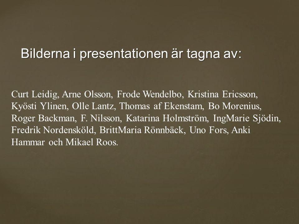 Bilderna i presentationen är tagna av: Curt Leidig, Arne Olsson, Frode Wendelbo, Kristina Ericsson, Kyösti Ylinen, Olle Lantz, Thomas af Ekenstam, Bo Morenius, Roger Backman, F.