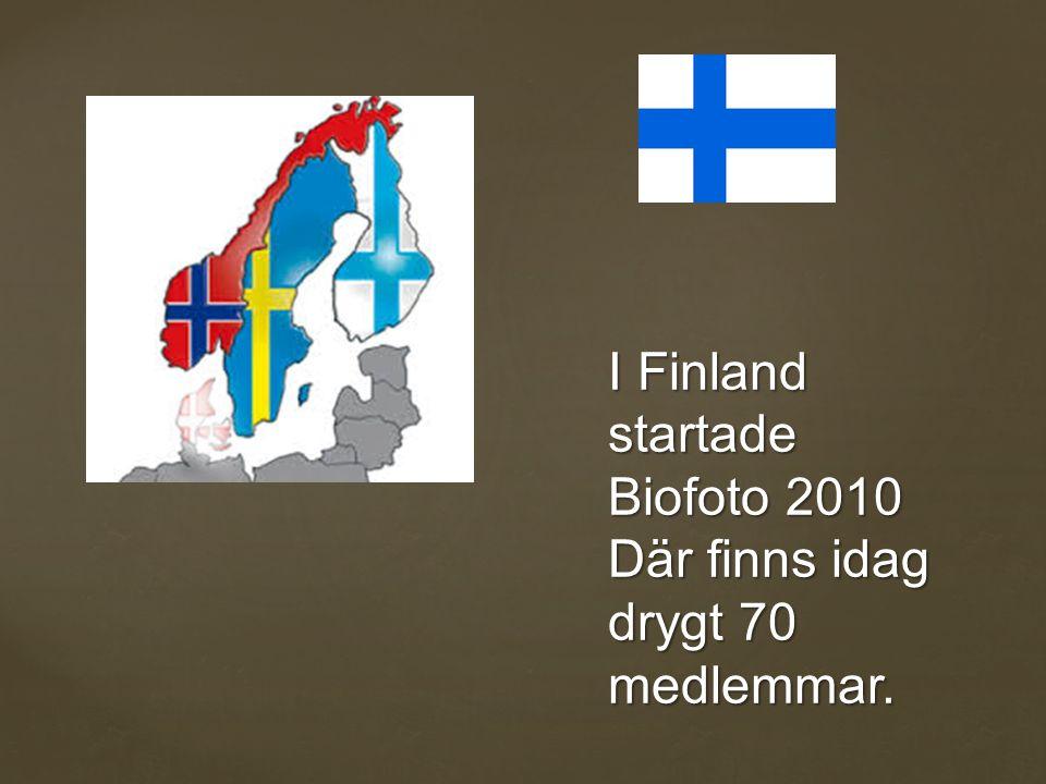 I Finland startade Biofoto 2010 Där finns idag drygt 70 medlemmar.