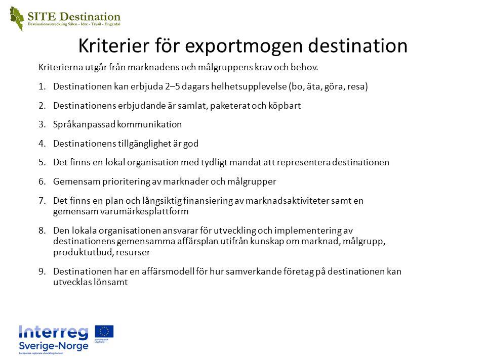 Kriterier för exportmogen destination Kriterierna utgår från marknadens och målgruppens krav och behov.