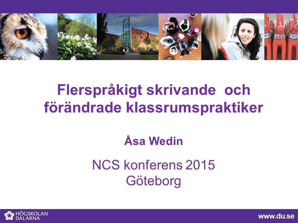 Flerspråkigt skrivande och förändrade klassrumspraktiker Åsa Wedin NCS konferens 2015 Göteborg