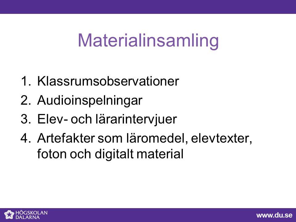 Materialinsamling 1.Klassrumsobservationer 2.Audioinspelningar 3.Elev- och lärarintervjuer 4.Artefakter som läromedel, elevtexter, foton och digitalt