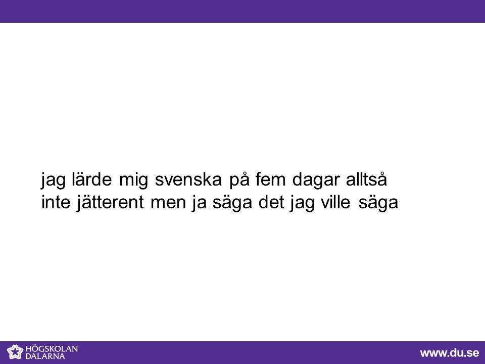 jag lärde mig svenska på fem dagar alltså inte jätterent men ja säga det jag ville säga