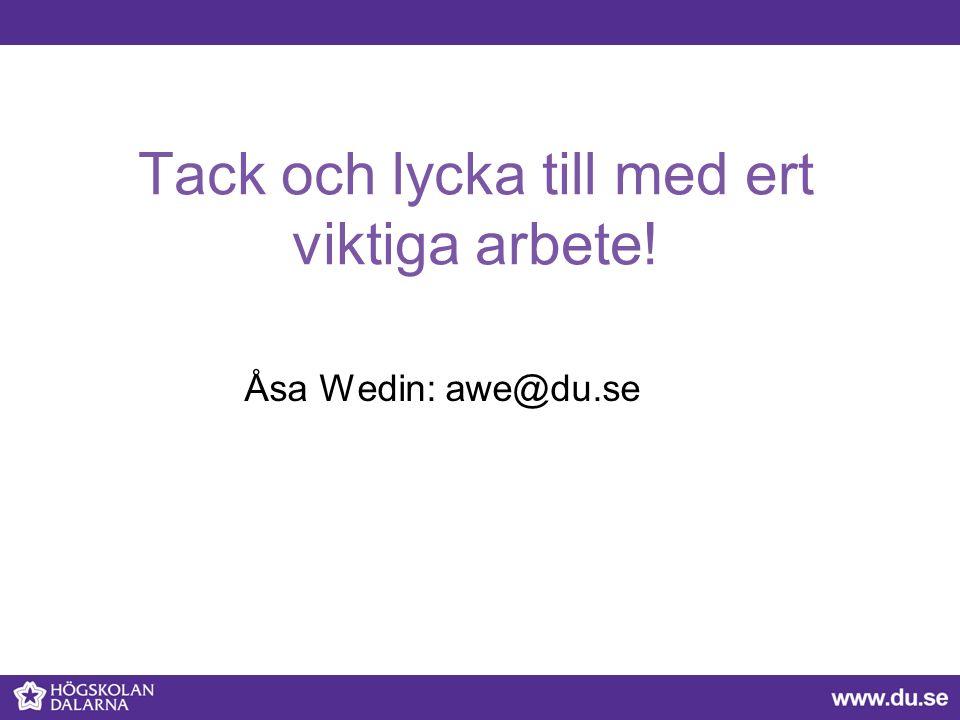Tack och lycka till med ert viktiga arbete! Åsa Wedin: awe@du.se