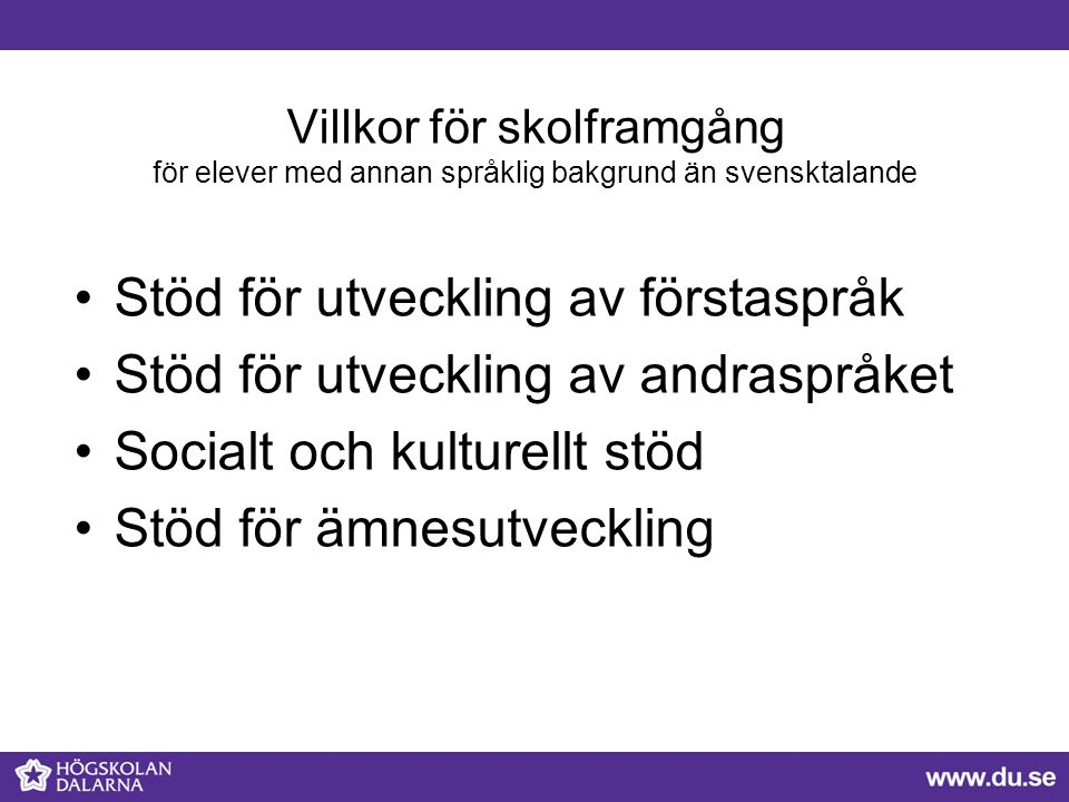 Villkor för skolframgång för elever med annan språklig bakgrund än svensktalande Stöd för utveckling av förstaspråk Stöd för utveckling av andraspråket Socialt och kulturellt stöd Stöd för ämnesutveckling