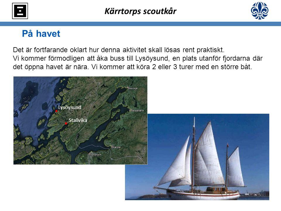 På havet Kärrtorps scoutkår Det är fortfarande oklart hur denna aktivitet skall lösas rent praktiskt. Vi kommer förmodligen att åka buss till Lysöysun