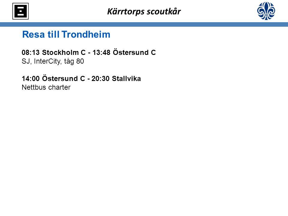 Resa till Trondheim 08:13 Stockholm C - 13:48 Östersund C SJ, InterCity, tåg 80 14:00 Östersund C - 20:30 Stallvika Nettbus charter Kärrtorps scoutkår