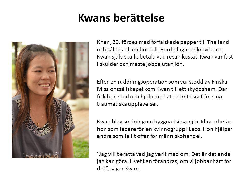 Kwans berättelse Khan, 30, fördes med förfalskade papper till Thailand och såldes till en bordell. Bordellägaren krävde att Kwan själv skulle betala v