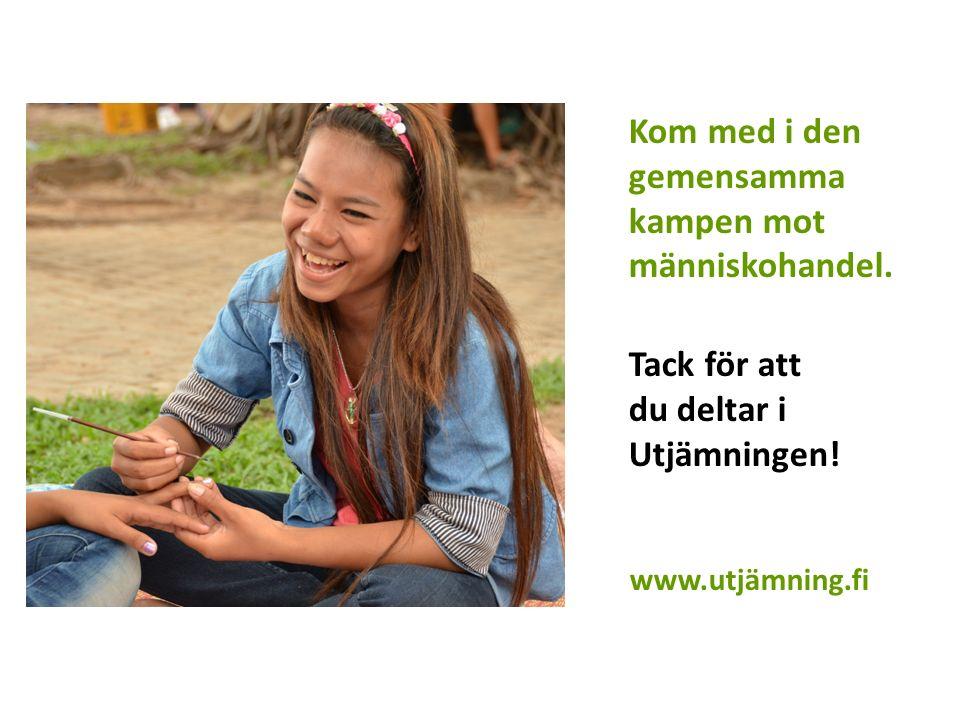 Kom med i den gemensamma kampen mot människohandel. Tack för att du deltar i Utjämningen! www.utjämning.fi