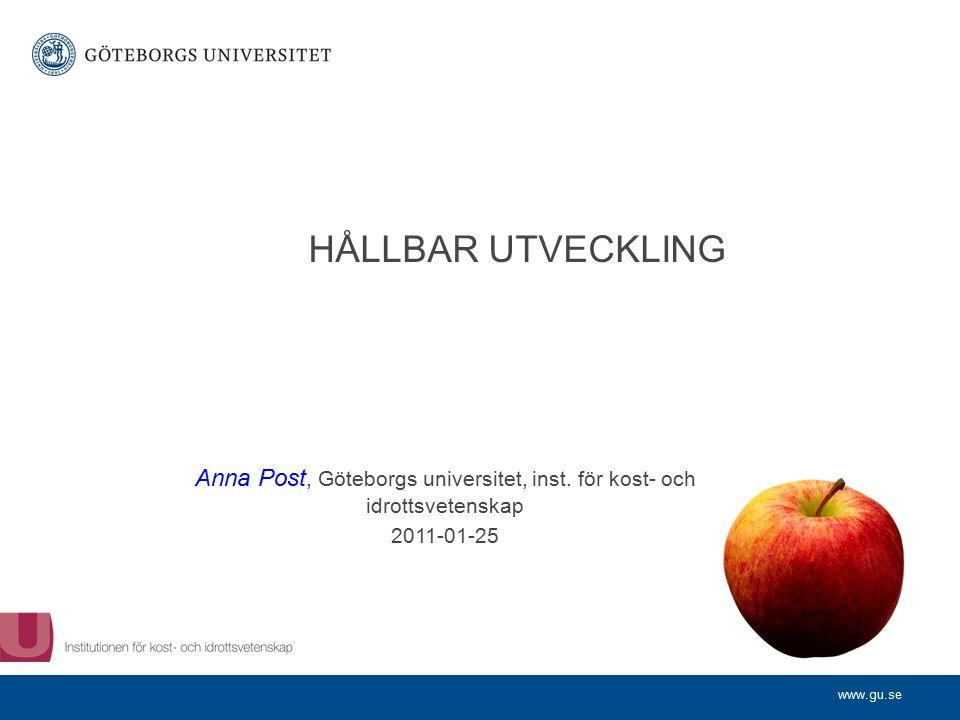 www.gu.se HÅLLBAR UTVECKLING Anna Post, Göteborgs universitet, inst.