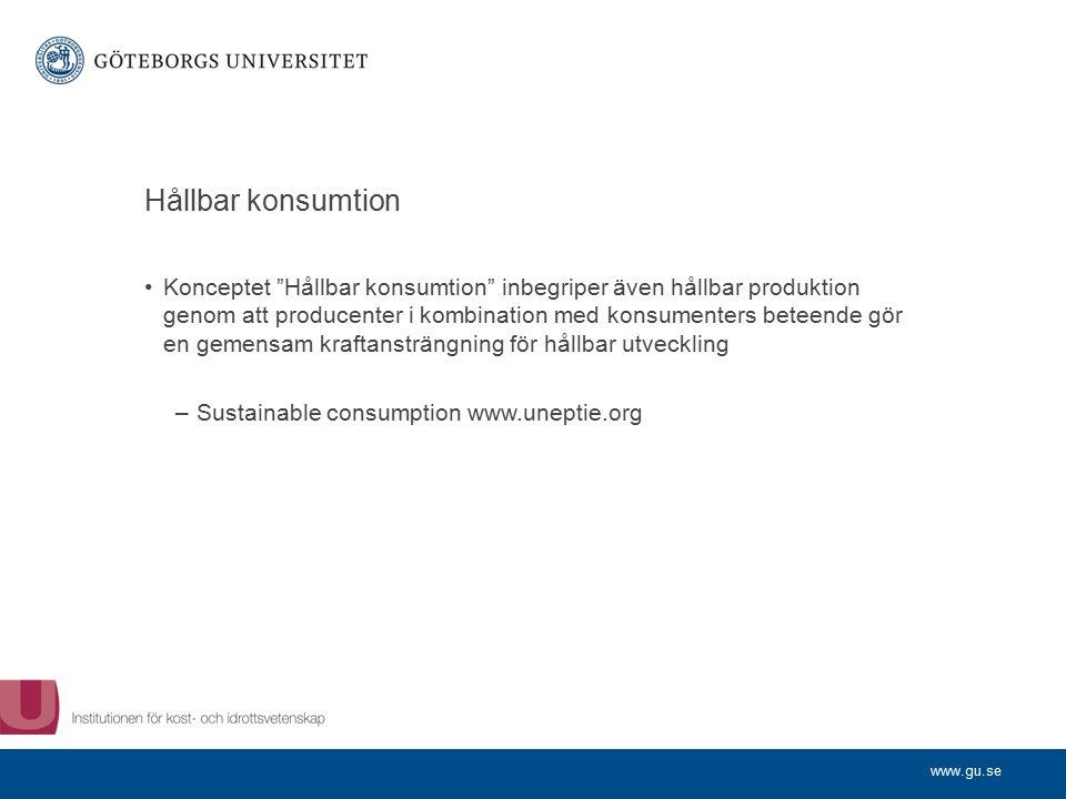 www.gu.se Hållbar konsumtion Konceptet Hållbar konsumtion inbegriper även hållbar produktion genom att producenter i kombination med konsumenters beteende gör en gemensam kraftansträngning för hållbar utveckling –Sustainable consumption www.uneptie.org