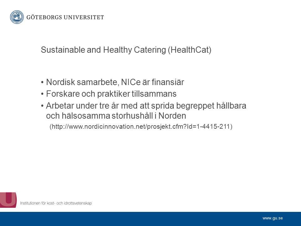 www.gu.se Sustainable and Healthy Catering (HealthCat) Nordisk samarbete, NICe är finansiär Forskare och praktiker tillsammans Arbetar under tre år med att sprida begreppet hållbara och hälsosamma storhushåll i Norden (http://www.nordicinnovation.net/prosjekt.cfm Id=1-4415-211)