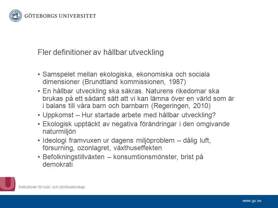 www.gu.se Fler definitioner av hållbar utveckling Samspelet mellan ekologiska, ekonomiska och sociala dimensioner (Brundtland kommissionen, 1987) En hållbar utveckling ska säkras.