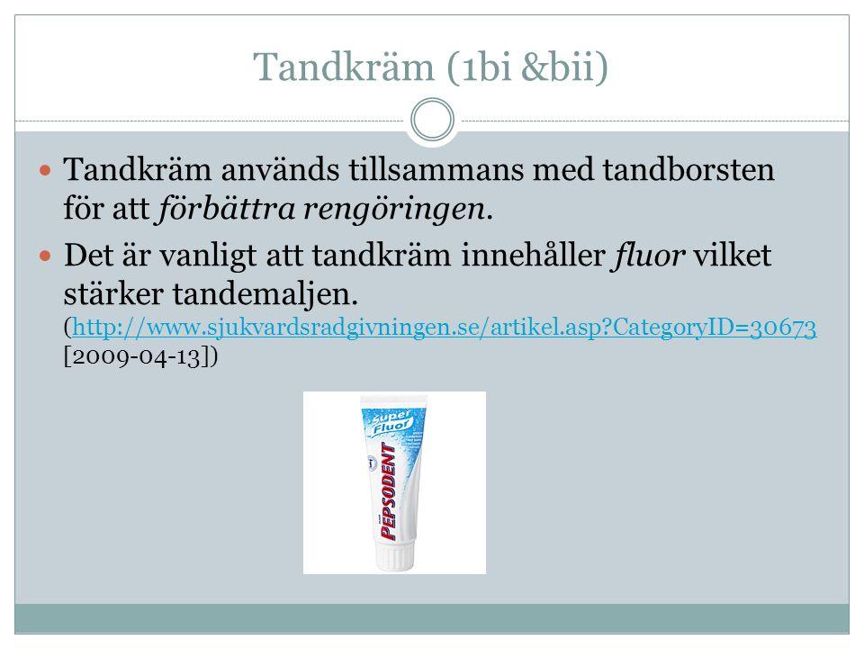 Tandkräm (1bi &bii) Tandkräm används tillsammans med tandborsten för att förbättra rengöringen. Det är vanligt att tandkräm innehåller fluor vilket st