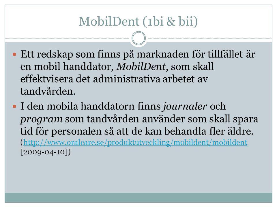 MobilDent (1bi & bii) Ett redskap som finns på marknaden för tillfället är en mobil handdator, MobilDent, som skall effektvisera det administrativa ar
