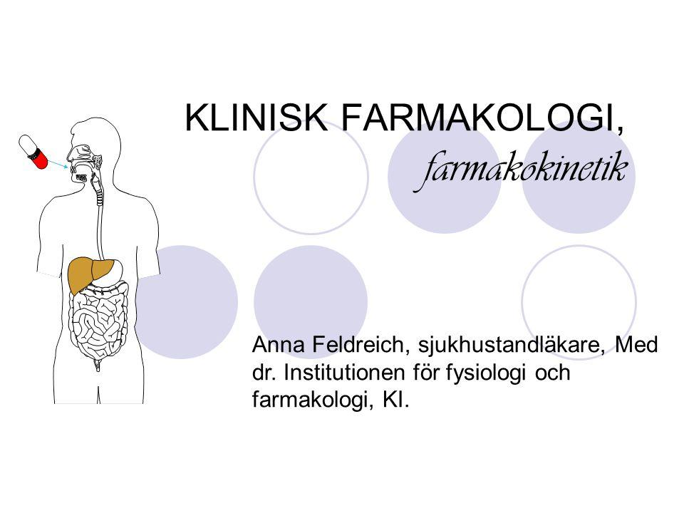 KLINISK FARMAKOLOGI, farmakokinetik Anna Feldreich, sjukhustandläkare, Med dr. Institutionen för fysiologi och farmakologi, KI.