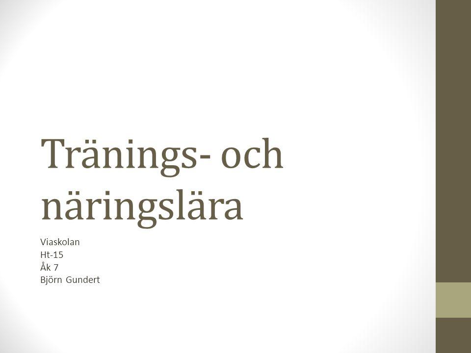 Tränings- och näringslära Viaskolan Ht-15 Åk 7 Björn Gundert