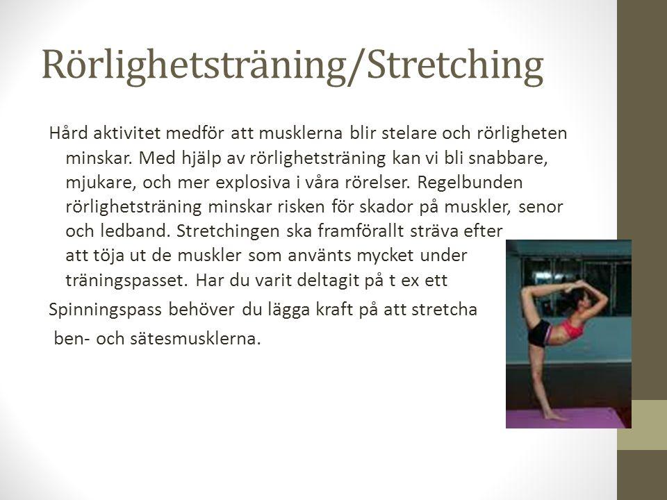 Rörlighetsträning/Stretching Hård aktivitet medför att musklerna blir stelare och rörligheten minskar.