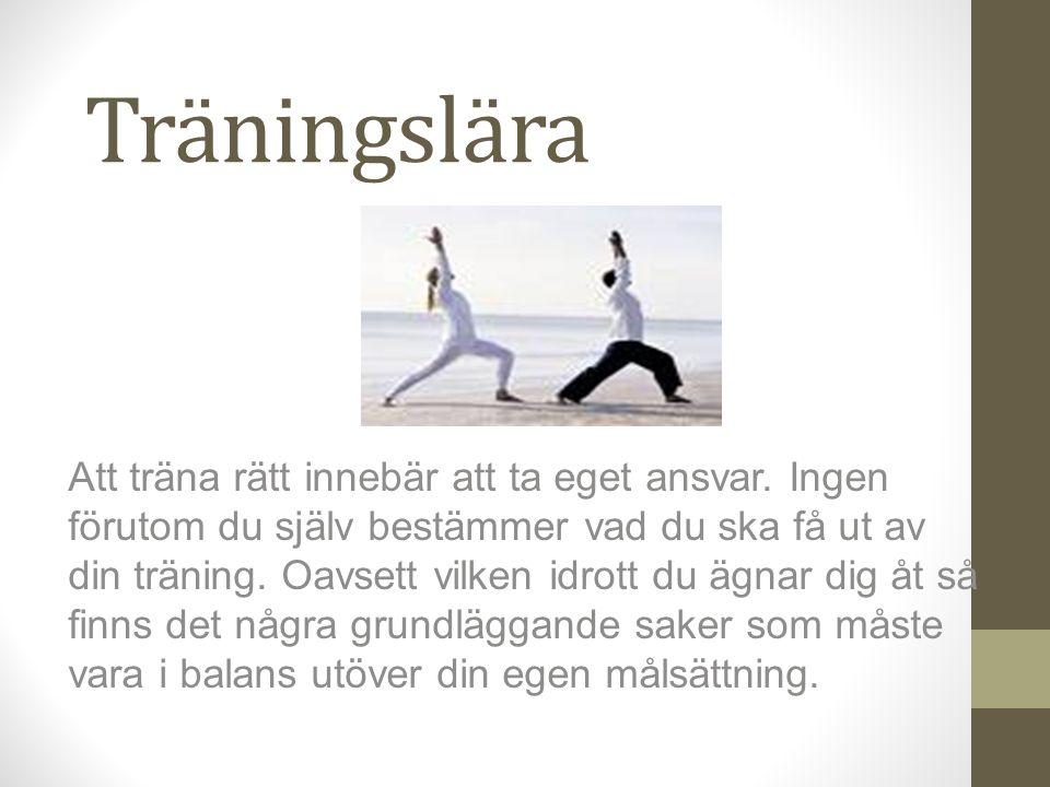 Träningslära Att träna rätt innebär att ta eget ansvar.